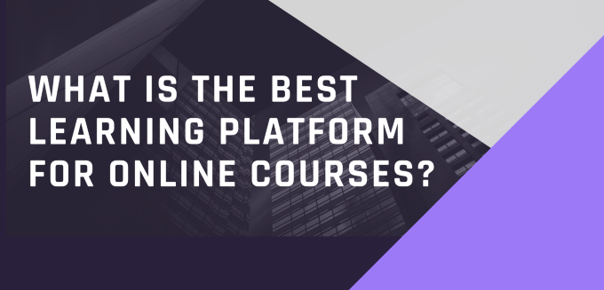 What Is The Best Learning Platform For Online Courses?