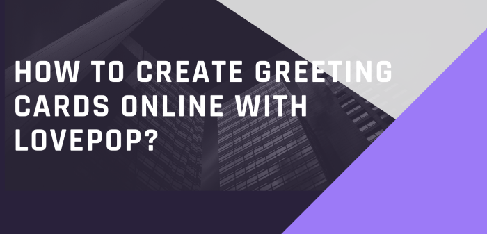 How To Create Greeting Cards Online With Lovepop?