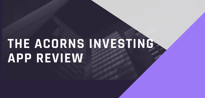 The Acorns Investing App Review