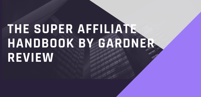 The Super Affiliate Handbook By Gardner Review